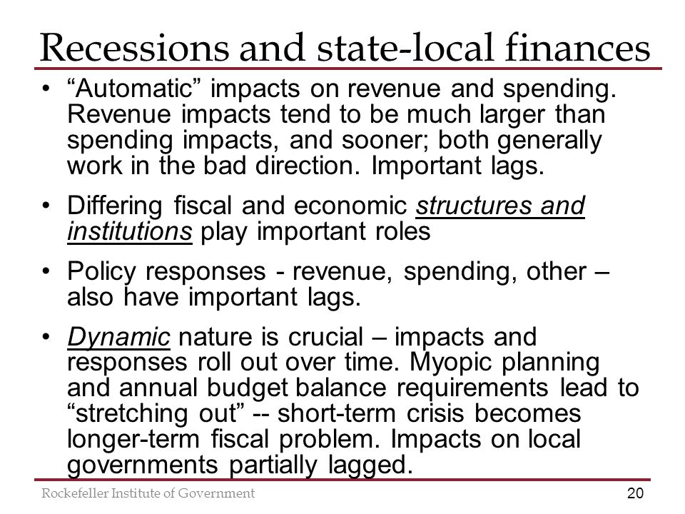20 Rockefeller Institute of Government Recessions and state-local finances Automatic impacts on revenue and spending.