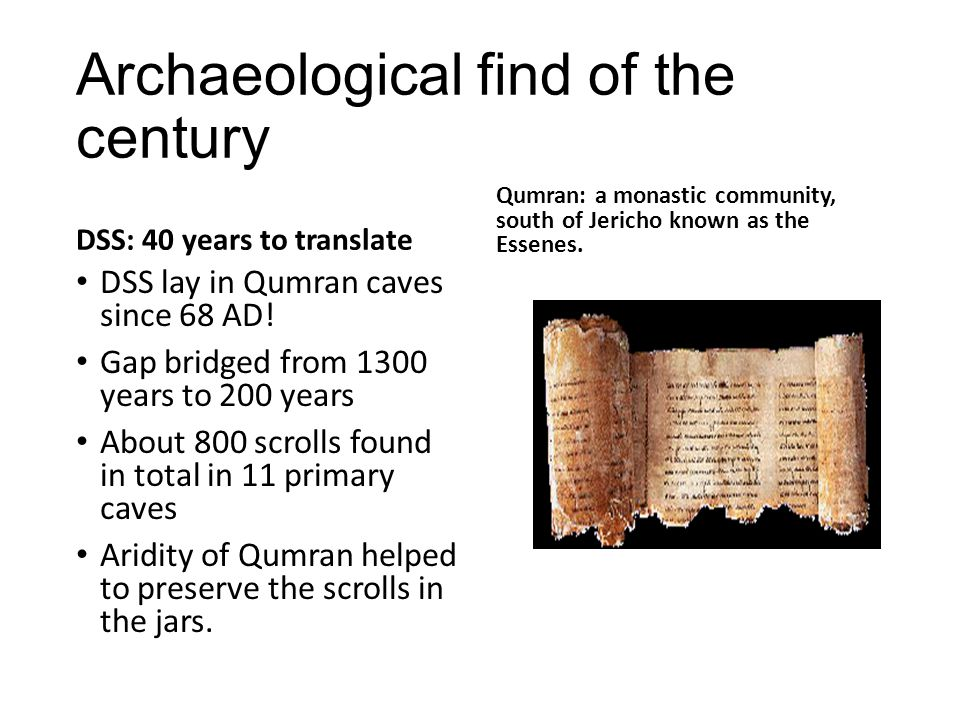 The Dead Sea Scrolls: Bridging the Gap There were 7 rolls/scrolls in the original find: 1.