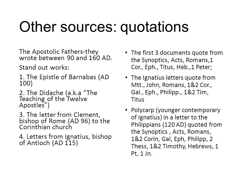Other sources: quotations The Apostolic Fathers-they wrote between 90 and 160 AD.