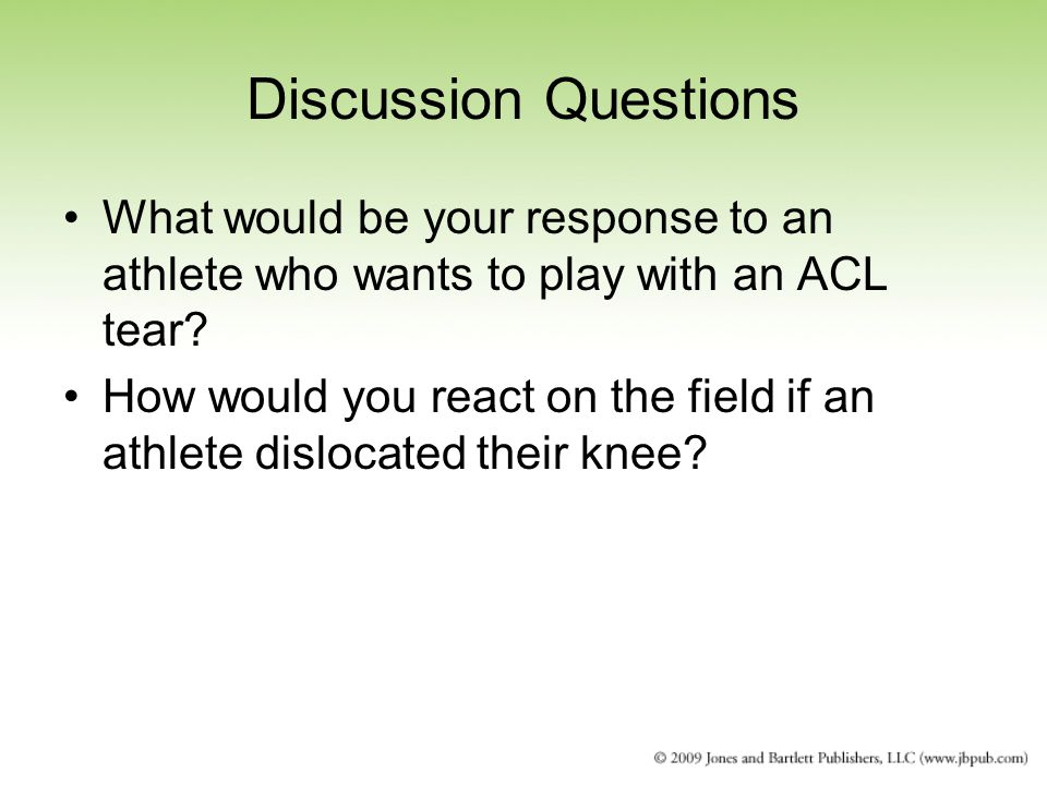 Discussion Questions What would be your response to an athlete who wants to play with an ACL tear.