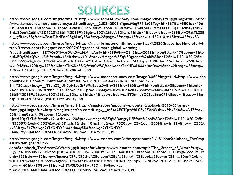  http://www.google.com/imgres imgurl=http://www.tomasellowinery.com/images/vineyard.jpg&imgrefurl=http:/ /www.tomasellowinery.com/vineyard.html&usg=__ZdE8nG8G8hYgmMVbg9F1NxG5Tsg=&h=367&w=550&sz=106 &hl=en&start=15&zoom=1&tbnid=aMhtsH1Ooh7bKM:&tbnh=103&tbnw=154&prev=/images%3Fq%3Dvineyard%2 6hl%3Den%26biw%3D1020%26bih%3D559%26gbv%3D2%26tbs%3Disch:1&itbs=1&iact=rc&dur=265&ei=Z9atTL20B cL_lgfR4eyEBg&oei=ZdatTJadEoKC8gbLufy8BA&esq=2&page=2&ndsp=15&ved=1t:429,r:0,s:15&tx=82&ty=53  http://www.google.com/imgres imgurl=http://www.brimstonehillwine.com/Black%2520Grapes.jpg&imgrefurl=h ttp://freestudents.blogspot.com/2007/05/grapes-of-math-global-warming- fraud.html&usg=__SEXVOrQYIwarOUkGwzf6M_IqAe4=&h=2856&w=2142&sz=2013&hl=en&start=17&zoom=1&tb nid=EGy59LtQWoJJSM:&tbnh=134&tbnw=101&prev=/images%3Fq%3Dgrapes%26hl%3Den%26biw%3D1020%26bi h%3D559%26gbv%3D2%26tbs%3Disch:10%2C425&itbs=1&iact=hc&vpx=741&vpy=189&dur=156&hovh=259&hov w=194&tx=120&ty=173&ei=htatTKrXDoS8lQfexoGWBQ&oei=fdatTKKNPML88AaimsGaAw&esq=2&page=2&ndsp= 19&ved=1t:429,r:11,s:17&biw=1020&bih=559  http://www.google.com/imgres imgurl=http://www.mooncostumes.com/image/6060&imgrefurl=http://www.sho ponline2011.com/m~c-kitchen-furniture~b-13170103~f-641770-641783_641778- 641780.aspx&usg=__T6Jn22_UNDbH6aoGrFWMjtavys0=&h=216&w=360&sz=9&hl=en&start=0&zoom=1&tbnid= 2Ao8HW1NA26LNM:&tbnh=133&tbnw=210&prev=/images%3Fq%3Ddevil%2Bhorns%26hl%3Den%26biw%3D1020% 26bih%3D559%26gbv%3D2%26tbs%3Disch:1&itbs=1&iact=rc&oei=sditTOm4JYOC8ga66pC7BA&esq=1&page=1&n dsp=10&ved=1t:429,r:8,s:0&tx=49&ty=58  http://www.google.com/imgres imgurl=http://magicsuperfan.com/wp-content/uploads/2010/06/angry- face.jpg&imgrefurl=http://magicsuperfan.com/&usg=__tdEAtAF0TQrn9bL0By2F0v0Vkbw=&h=346&w=347&sz=1 68&hl=en&start=0&zoom=1&tbnid=- ujr4H3GgYLsTM:&tbnh=121&tbnw=120&prev=/images%3Fq%3Dangry%2Bface%26hl%3Den%26biw%3D1020%26bi h%3D559%26gbv%3D2%26tbs%3Disch:1&itbs=1&iact=hc&vpx=752&vpy=224&dur=2059&hovh=224&hovw=225&t x=33&ty=217&ei=jd2tTKOHDYP-8AaNuMy5B