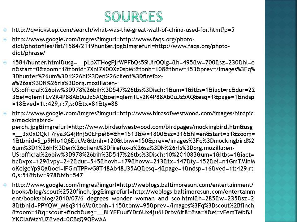  http://qwickstep.com/search/what-was-the-great-wall-of-china-used-for.html p=5  http://www.google.com/imgres imgurl=http://www.faqs.org/photo- dict/photofiles/list/1584/2119hunter.jpg&imgrefurl=http://www.faqs.org/photo- dict/phrase/  1584/hunter.html&usg=__pLpXTHogFjrWPFbQs5SiJirOQlg=&h=495&w=700&sz=230&hl=e n&start=0&zoom=1&tbnid=7Xni7X0OXz0spM:&tbnh=108&tbnw=153&prev=/images%3Fq% 3Dhunter%26um%3D1%26hl%3Den%26client%3Dfirefox- a%26sa%3DN%26rls%3Dorg.mozilla:en- US:official%26biw%3D978%26bih%3D547%26tbs%3Disch:1&um=1&itbs=1&iact=rc&dur=22 3&ei=qlemTLv2K4P88Ab0uJz5AQ&oei=qlemTLv2K4P88Ab0uJz5AQ&esq=1&page=1&ndsp =18&ved=1t:429,r:7,s:0&tx=81&ty=88  http://www.google.com/imgres imgurl=http://www.birdsofwestwood.com/images/birdpic s/mockingbird- perch.jpg&imgrefurl=http://www.birdsofwestwood.com/birdpages/mockingbird.htm&usg =__3x0xDQkT7rya3G4jRnj50EFpei8=&h=1513&w=1800&sz=316&hl=en&start=51&zoom= 1&tbnid=S_p9Hlo1Q6EucM:&tbnh=120&tbnw=150&prev=/images%3Fq%3Dmockingbird%2 6um%3D1%26hl%3Den%26client%3Dfirefox-a%26sa%3DN%26rls%3Dorg.mozilla:en- US:official%26biw%3D978%26bih%3D547%26tbs%3Disch:10%2C1083&um=1&itbs=1&iact= hc&vpx=129&vpy=242&dur=545&hovh=179&hovw=213&tx=147&ty=152&ei=n1GmTMinM oKclgeYp9Qa&oei=lFGmTPPwG8T48Ab48J35AQ&esq=4&page=4&ndsp=16&ved=1t:429,r: 0,s:51&biw=978&bih=547  http://www.google.com/imgres imgurl=http://weblogs.baltimoresun.com/entertainment/ books/blog/scout%2520finch.jpg&imgrefurl=http://weblogs.baltimoresun.com/entertainm ent/books/blog/2010/07/6_degrees_wonder_woman_and_sco.html&h=285&w=235&sz=2 8&tbnid=PPYQW_M6q3116M:&tbnh=115&tbnw=95&prev=/images%3Fq%3Dscout%2Bfinch &zoom=1&q=scout+finch&usg=__8LYFEuufYDr6Ux4ju6L0rbv6it8=&sa=X&ei=vFemTMbBJ YKClAfMzYUZ&ved=0CBgQ9QEwAA