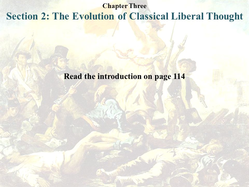 Chapter Three Section 2: The Evolution of Classical Liberal Thought Read the introduction on page 114