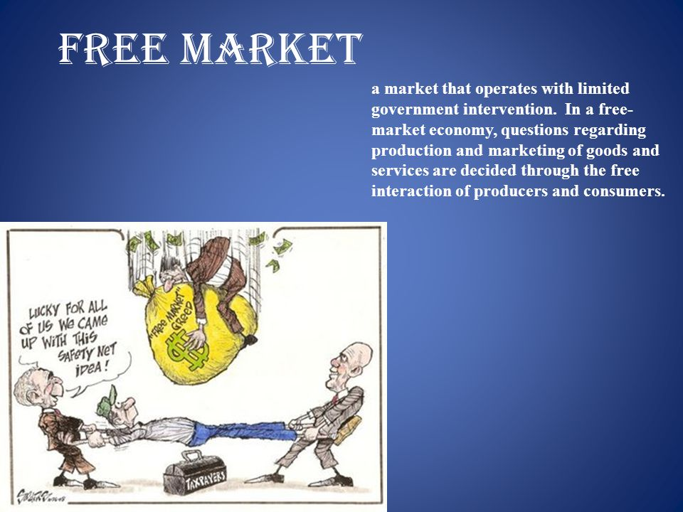 Free market a market that operates with limited government intervention.