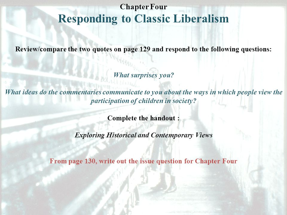 Chapter Four Responding to Classic Liberalism Review/compare the two quotes on page 129 and respond to the following questions: What surprises you.