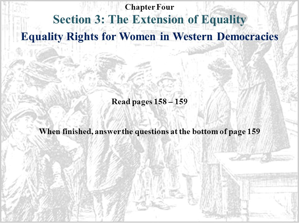Chapter Four Section 3: The Extension of Equality Equality Rights for Women in Western Democracies Read pages 158 – 159 When finished, answer the questions at the bottom of page 159