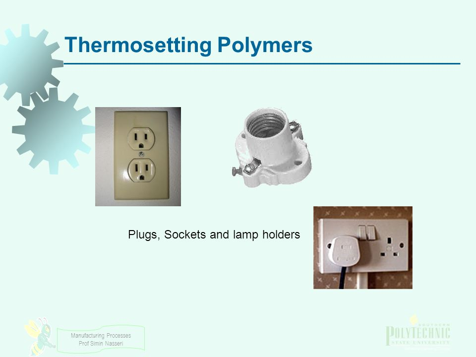 Manufacturing Processes Prof Simin Nasseri Thermosetting Polymers Plugs, Sockets and lamp holders
