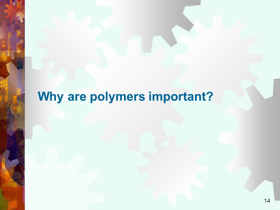 14 Why are polymers important