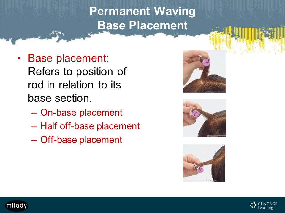 Permanent Waving Base Placement Base placement: Refers to position of rod in relation to its base section. –On-base placement –Half off-base placement