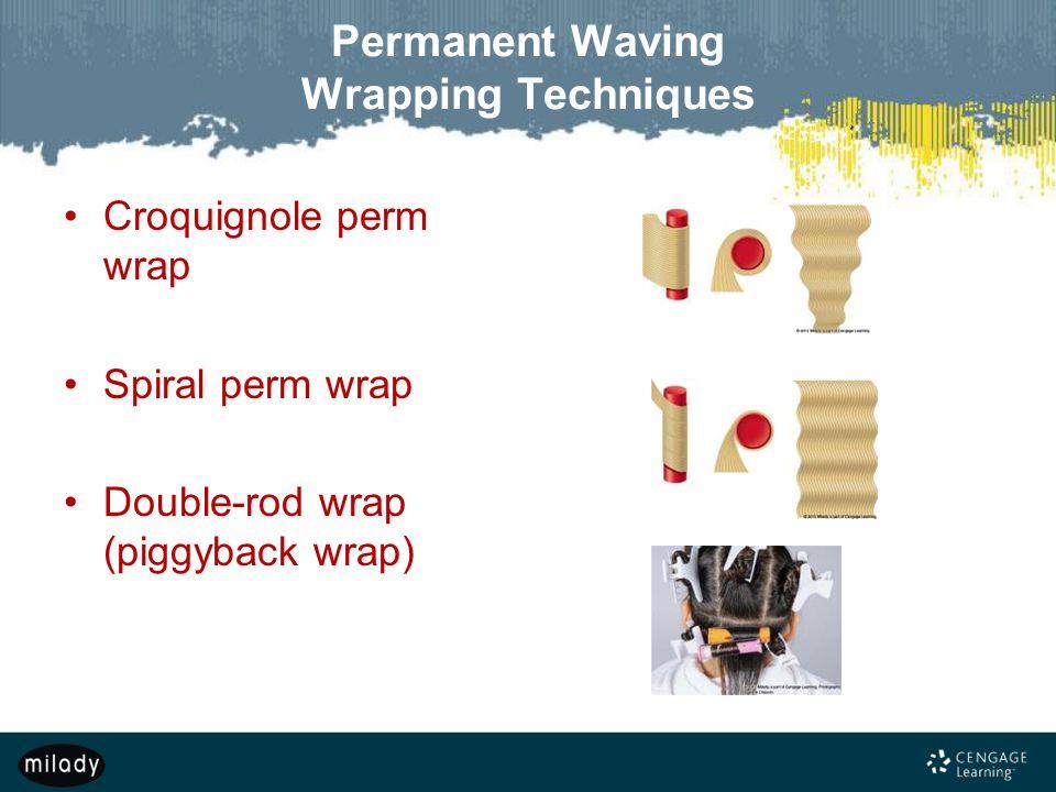Permanent Waving Wrapping Techniques Croquignole perm wrap Spiral perm wrap Double-rod wrap (piggyback wrap)