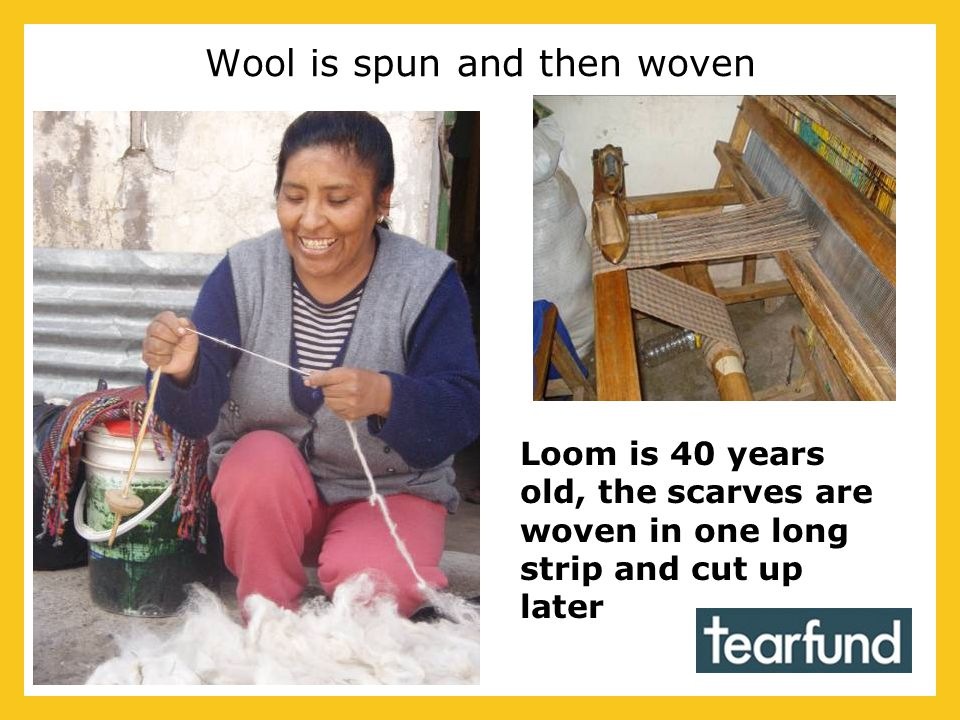 Wool is spun and then woven Loom is 40 years old, the scarves are woven in one long strip and cut up later