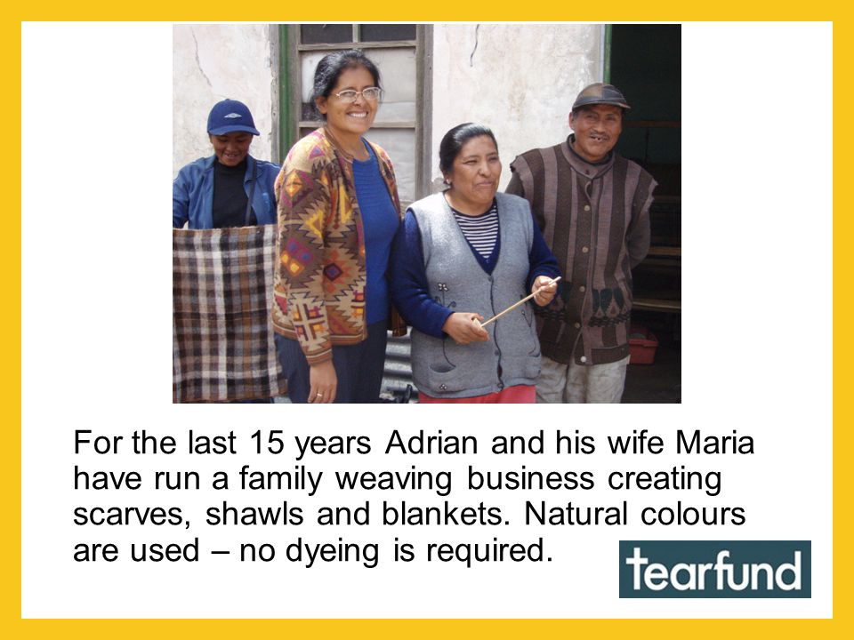 For the last 15 years Adrian and his wife Maria have run a family weaving business creating scarves, shawls and blankets. Natural colours are used – n