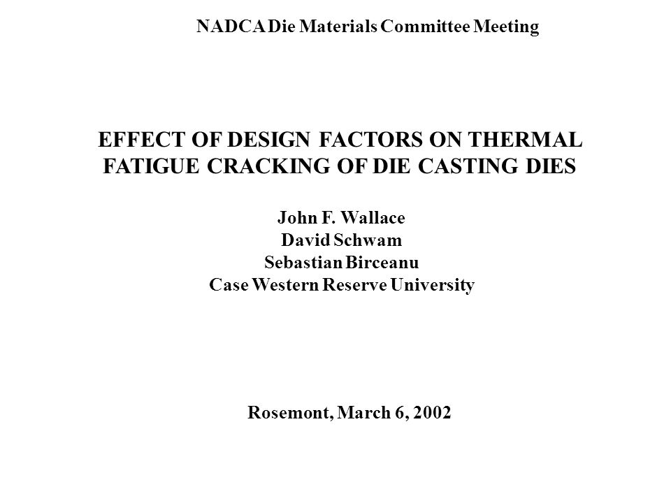 EFFECT OF DESIGN FACTORS ON THERMAL FATIGUE CRACKING OF DIE CASTING DIES John F.