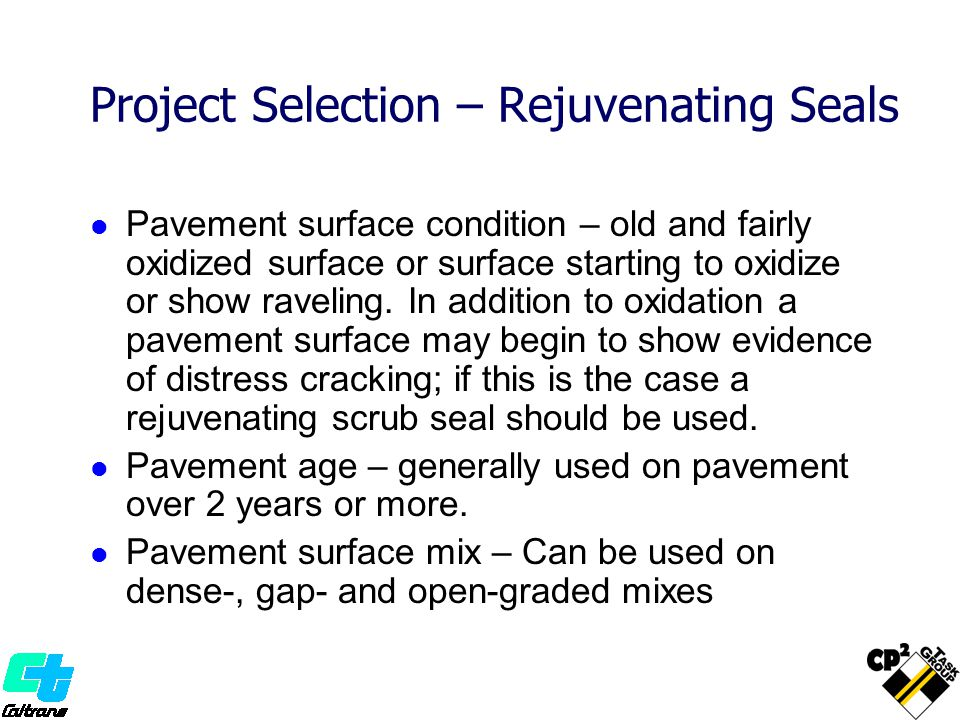 Project Selection – Rejuvenating Seals Pavement surface condition – old and fairly oxidized surface or surface starting to oxidize or show raveling.