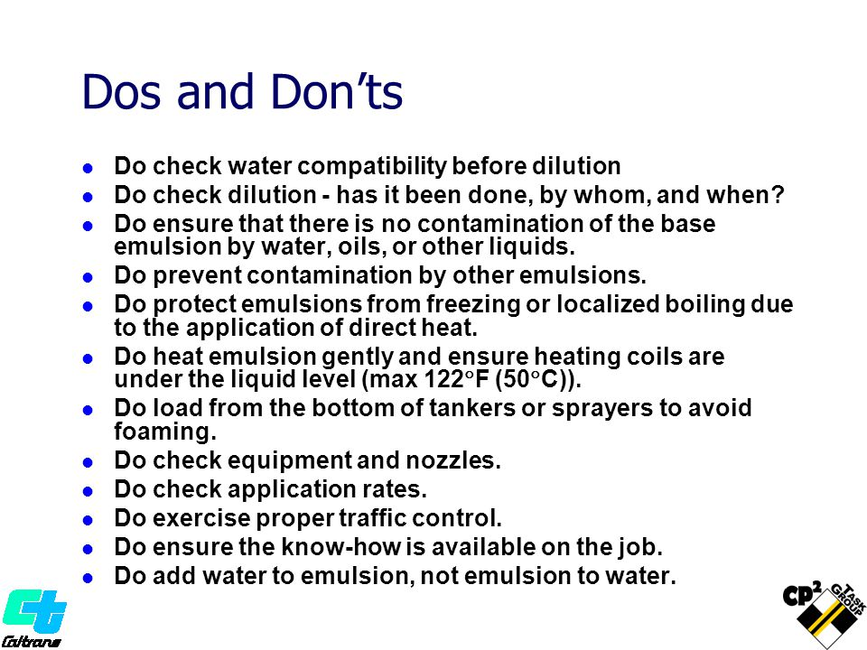 Dos and Don'ts Do check water compatibility before dilution Do check dilution - has it been done, by whom, and when.