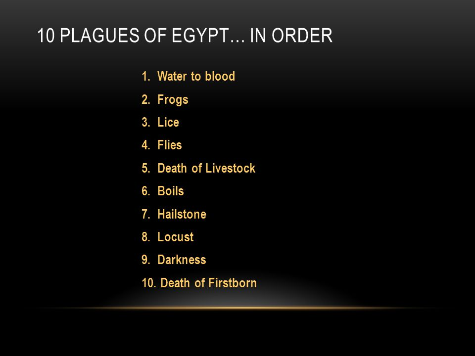 10 PLAGUES OF EGYPT… IN ORDER 1. Water to blood 2.