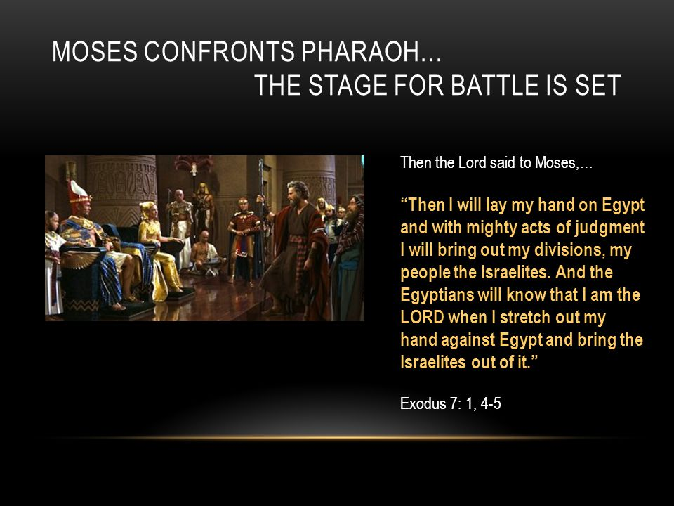 MOSES CONFRONTS PHARAOH… THE STAGE FOR BATTLE IS SET Then the Lord said to Moses,… Then I will lay my hand on Egypt and with mighty acts of judgment I will bring out my divisions, my people the Israelites.