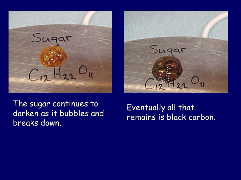 The sugar continues to darken as it bubbles and breaks down. Eventually all that remains is black carbon.