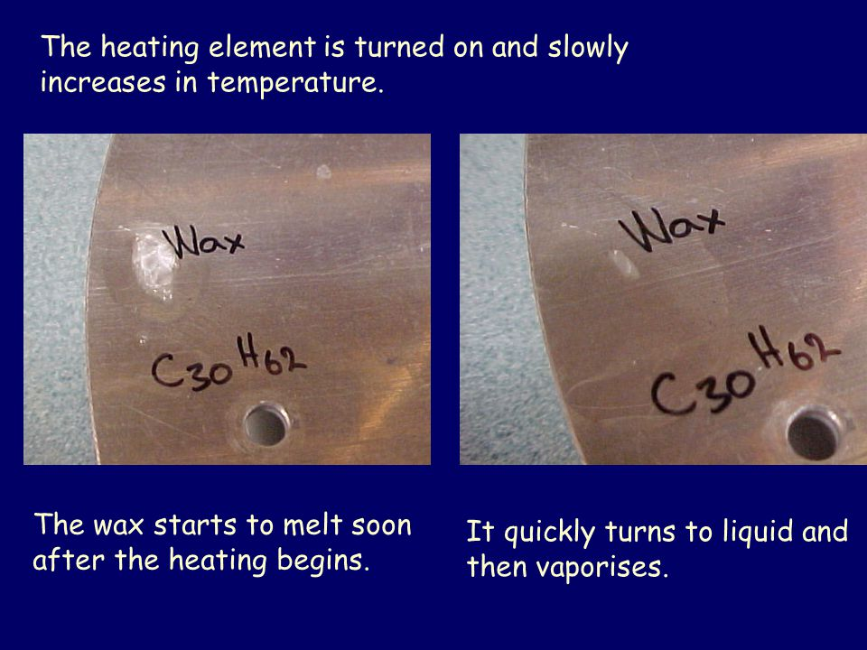 The wax starts to melt soon after the heating begins. It quickly turns to liquid and then vaporises. The heating element is turned on and slowly incre