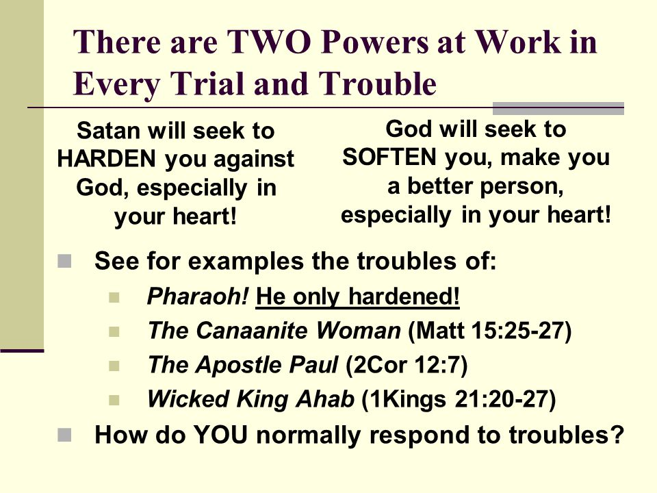 There are TWO Powers at Work in Every Trial and Trouble See for examples the troubles of: Pharaoh.