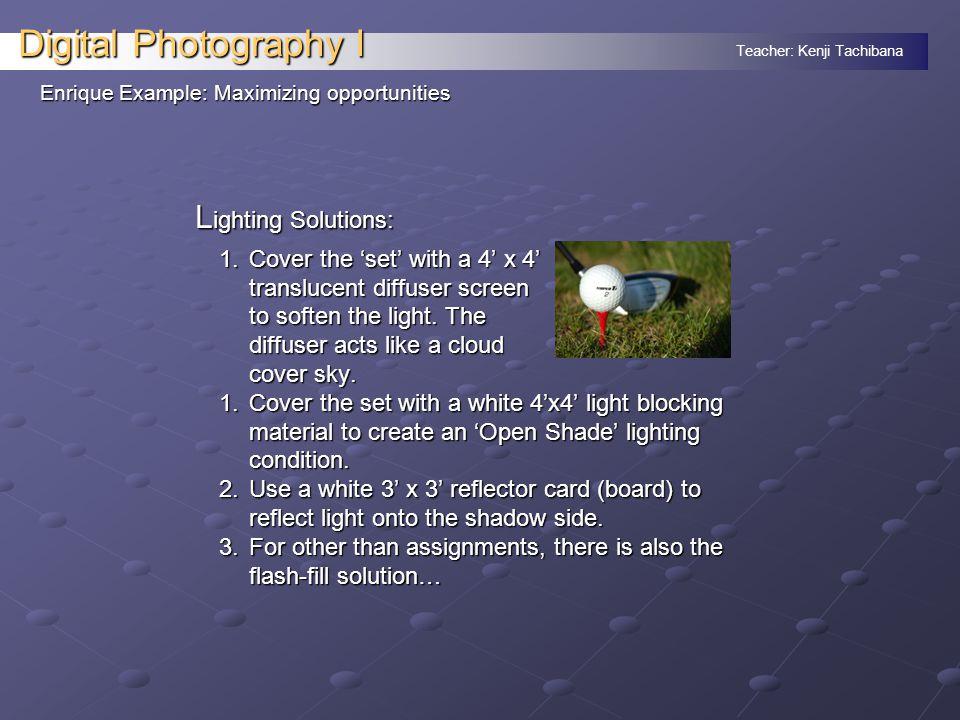 Teacher: Kenji Tachibana Digital Photography I In-Camera Solutions: 1.Adjust the camera contrast setting to 'Low'.
