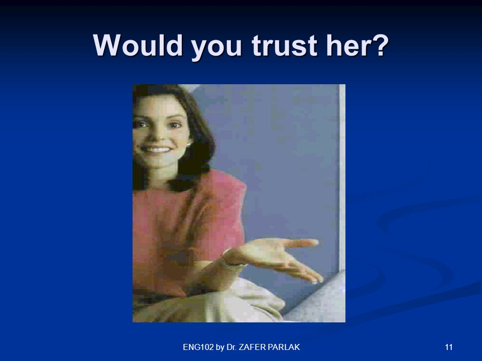 11ENG102 by Dr. ZAFER PARLAK Would you trust her