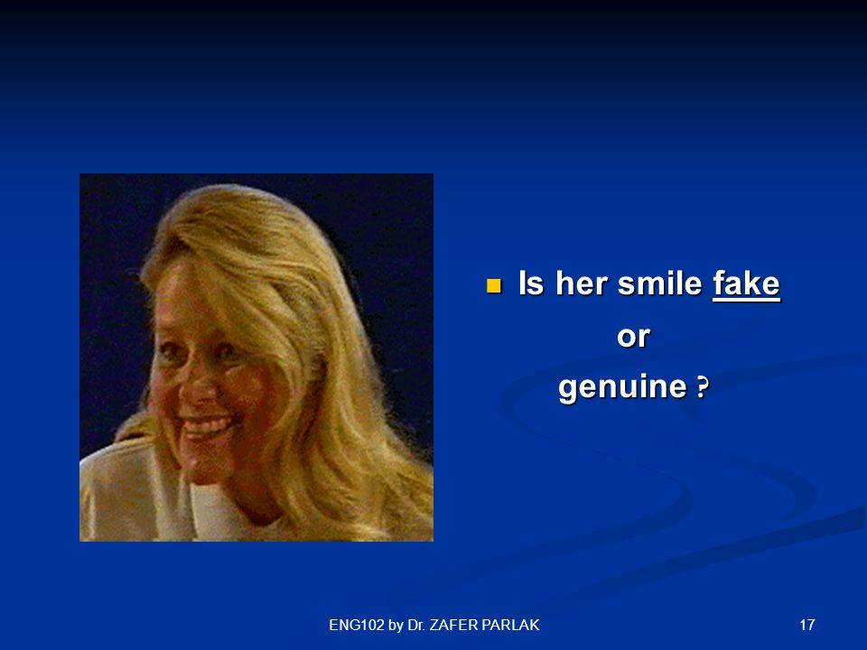 17ENG102 by Dr. ZAFER PARLAK Is her smile fake or genuine