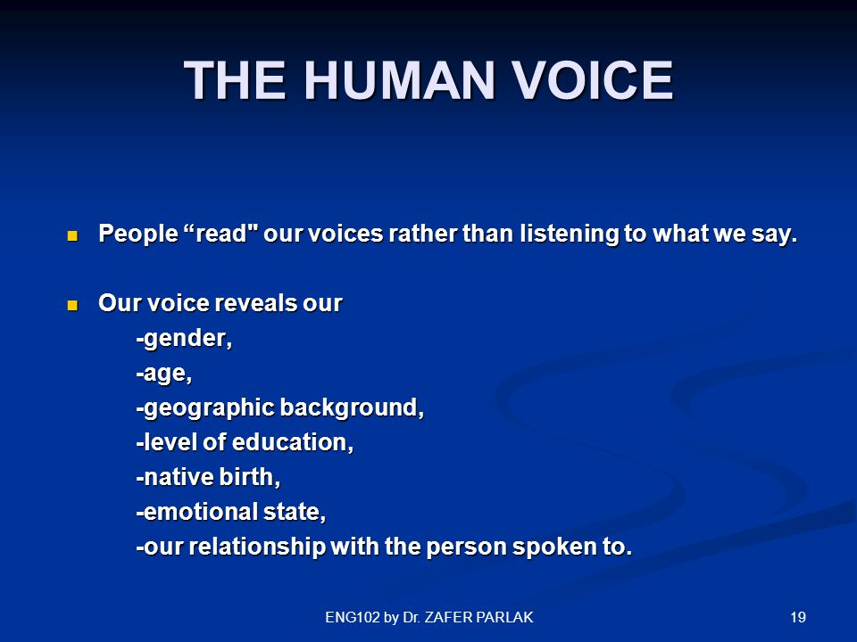 "19ENG102 by Dr. ZAFER PARLAK THE HUMAN VOICE People ""read"