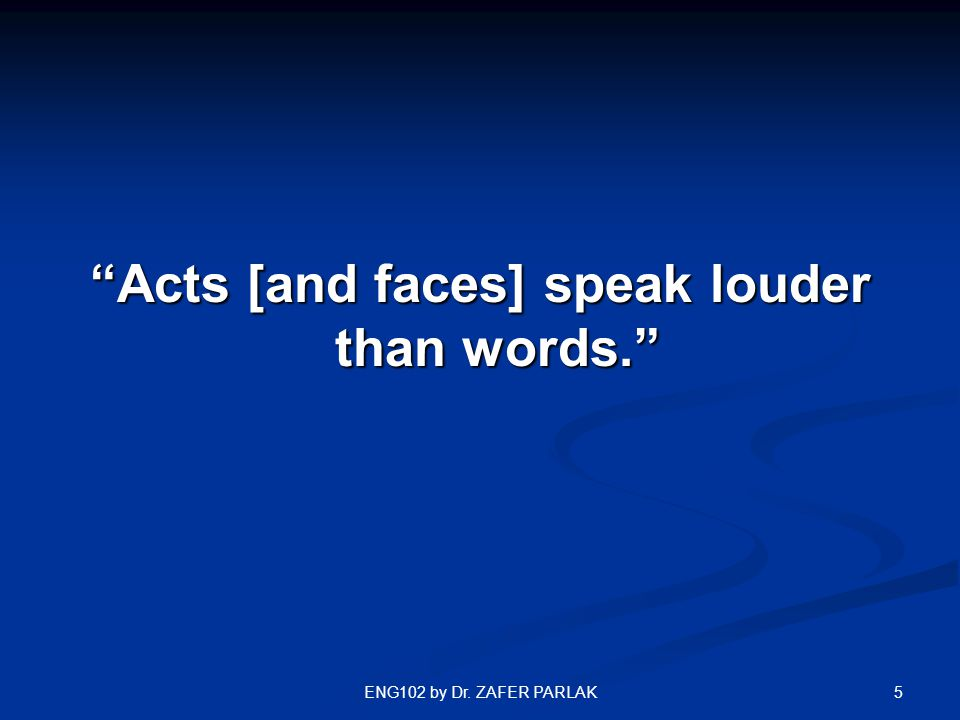 "5ENG102 by Dr. ZAFER PARLAK ""Acts [and faces] speak louder than words."""