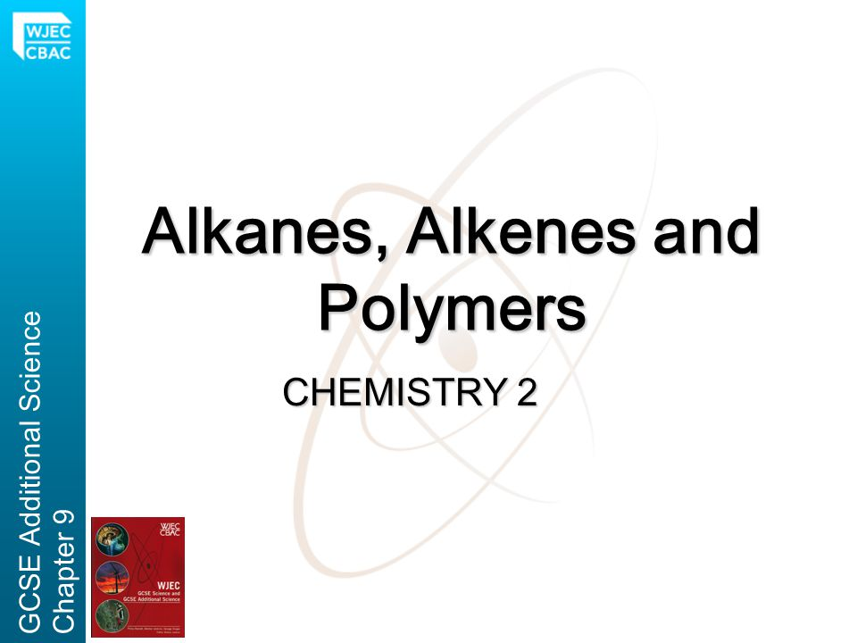 Alkanes, Alkenes and Polymers CHEMISTRY 2 GCSE Additional ScienceChapter 9