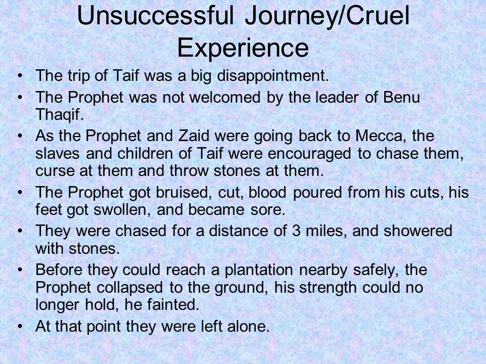 Unsuccessful Journey/Cruel Experience The trip of Taif was a big disappointment.