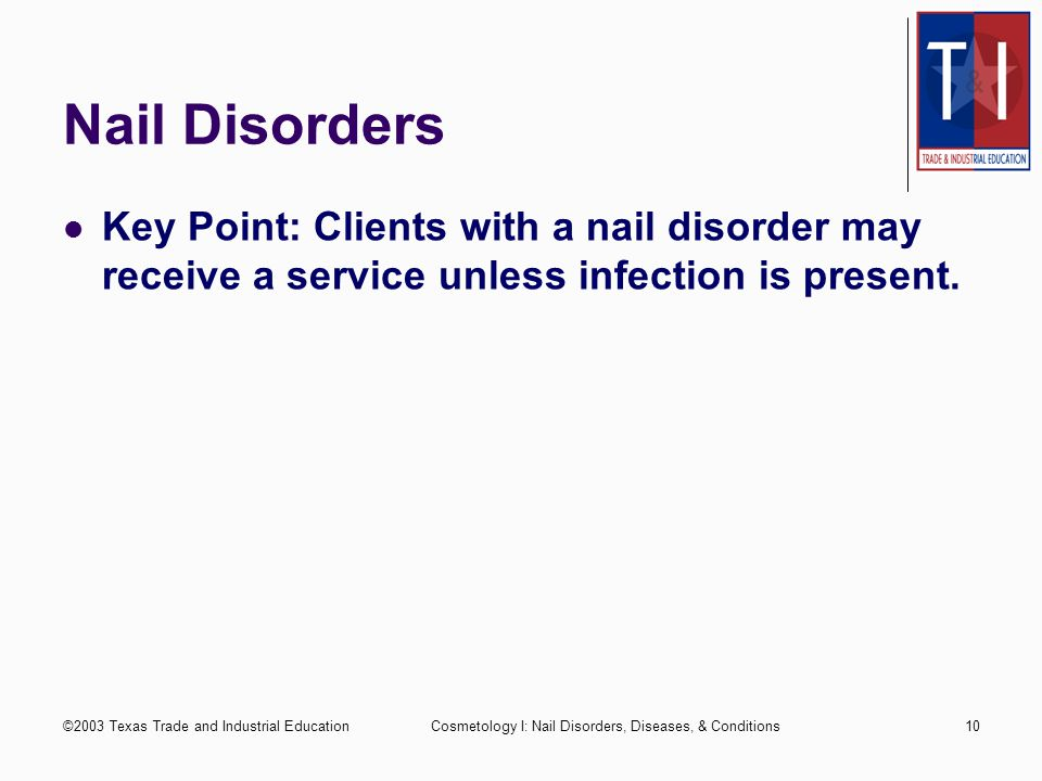 ©2003 Texas Trade and Industrial EducationCosmetology I: Nail Disorders, Diseases, & Conditions9 Nail Diseases Onychatrophia: atrophy of the nail or w