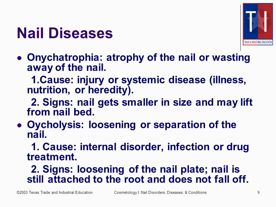 ©2003 Texas Trade and Industrial EducationCosmetology I: Nail Disorders, Diseases, & Conditions8 Nail Diseases Onychoptosis: shedding or falling off o