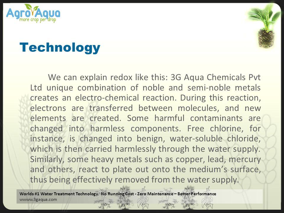 Worlds #1 Water Treatment Technology. No Running Cost - Zero Maintenance – Better Performance wwww.3gaqua.com Technology We can explain redox like thi