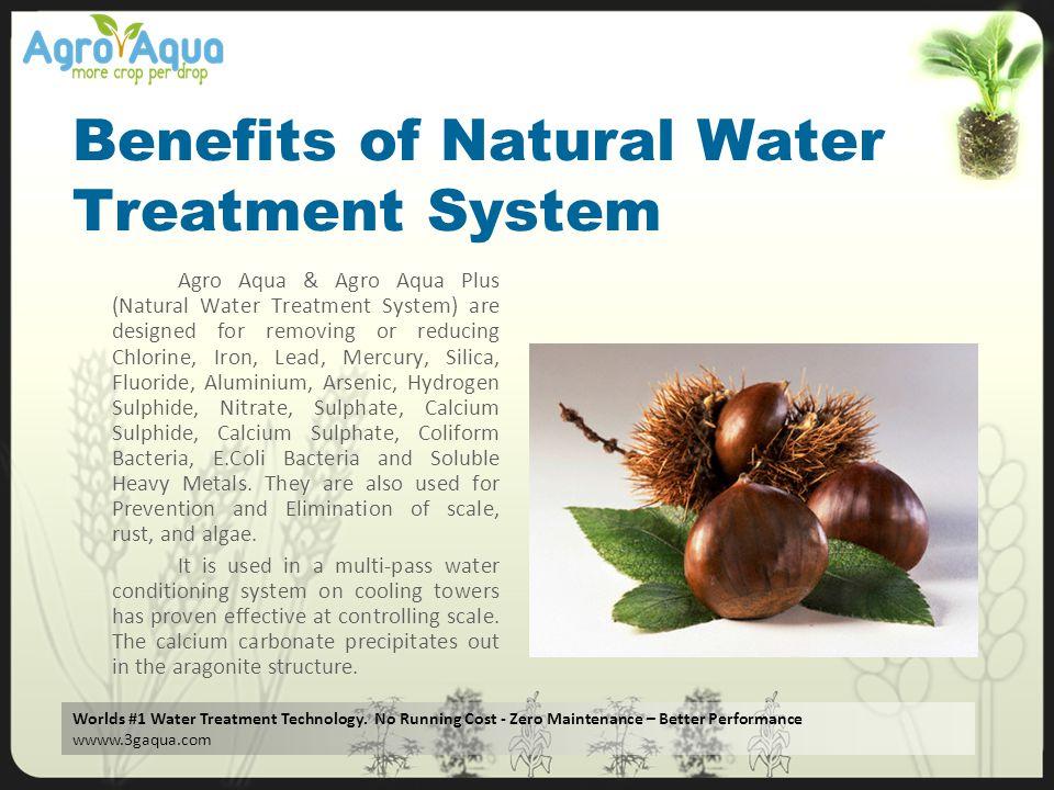 Worlds #1 Water Treatment Technology. No Running Cost - Zero Maintenance – Better Performance wwww.3gaqua.com Benefits of Natural Water Treatment Syst