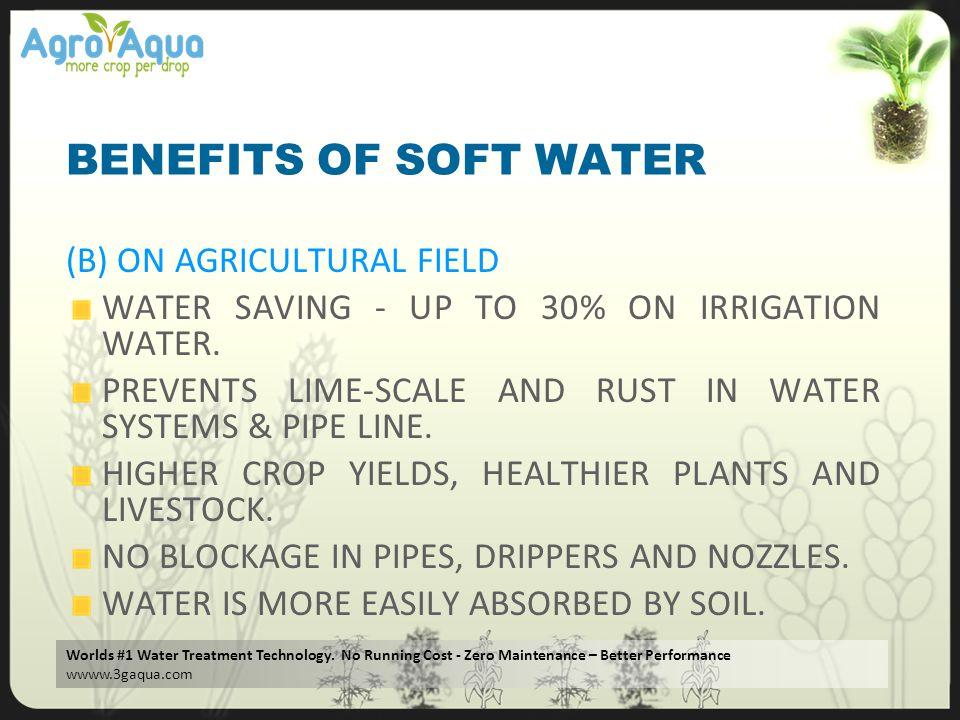Worlds #1 Water Treatment Technology. No Running Cost - Zero Maintenance – Better Performance wwww.3gaqua.com BENEFITS OF SOFT WATER (B) ON AGRICULTUR