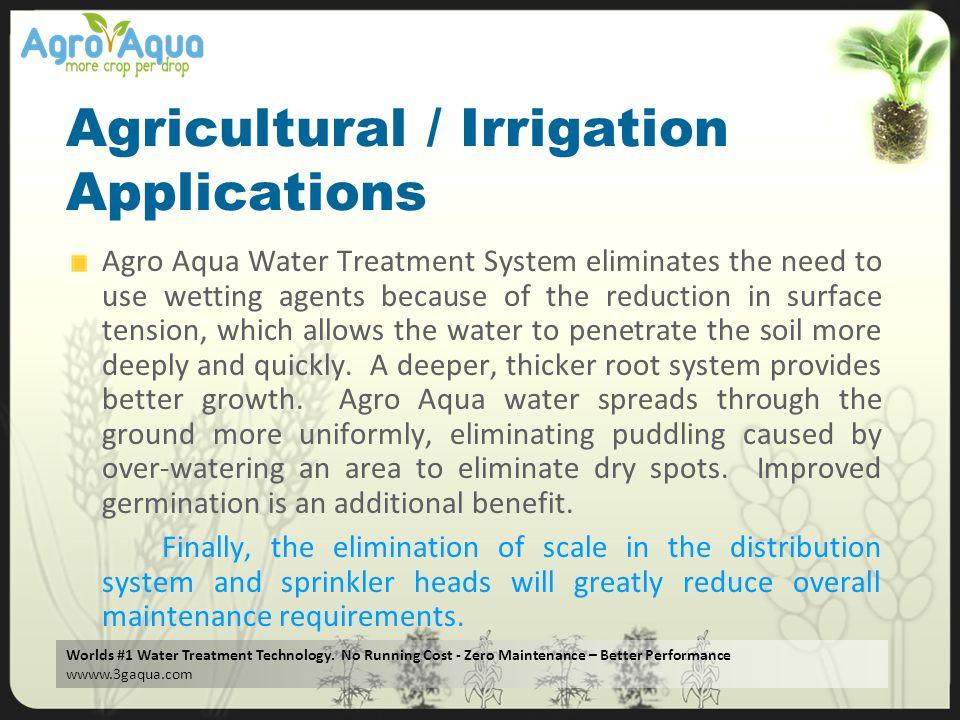 Worlds #1 Water Treatment Technology. No Running Cost - Zero Maintenance – Better Performance wwww.3gaqua.com Agricultural / Irrigation Applications A