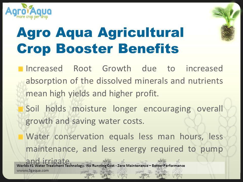 Worlds #1 Water Treatment Technology. No Running Cost - Zero Maintenance – Better Performance wwww.3gaqua.com Agro Aqua Agricultural Crop Booster Bene