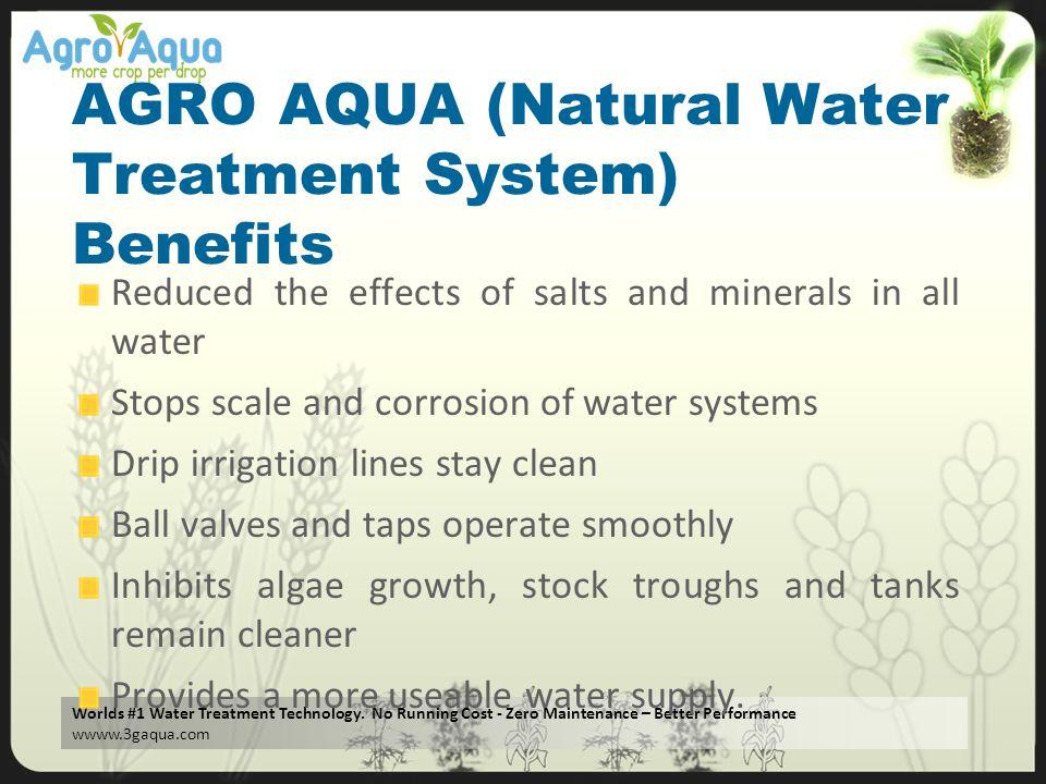 Worlds #1 Water Treatment Technology. No Running Cost - Zero Maintenance – Better Performance wwww.3gaqua.com AGRO AQUA (Natural Water Treatment Syste