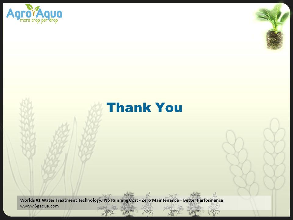 Worlds #1 Water Treatment Technology. No Running Cost - Zero Maintenance – Better Performance wwww.3gaqua.com Thank You