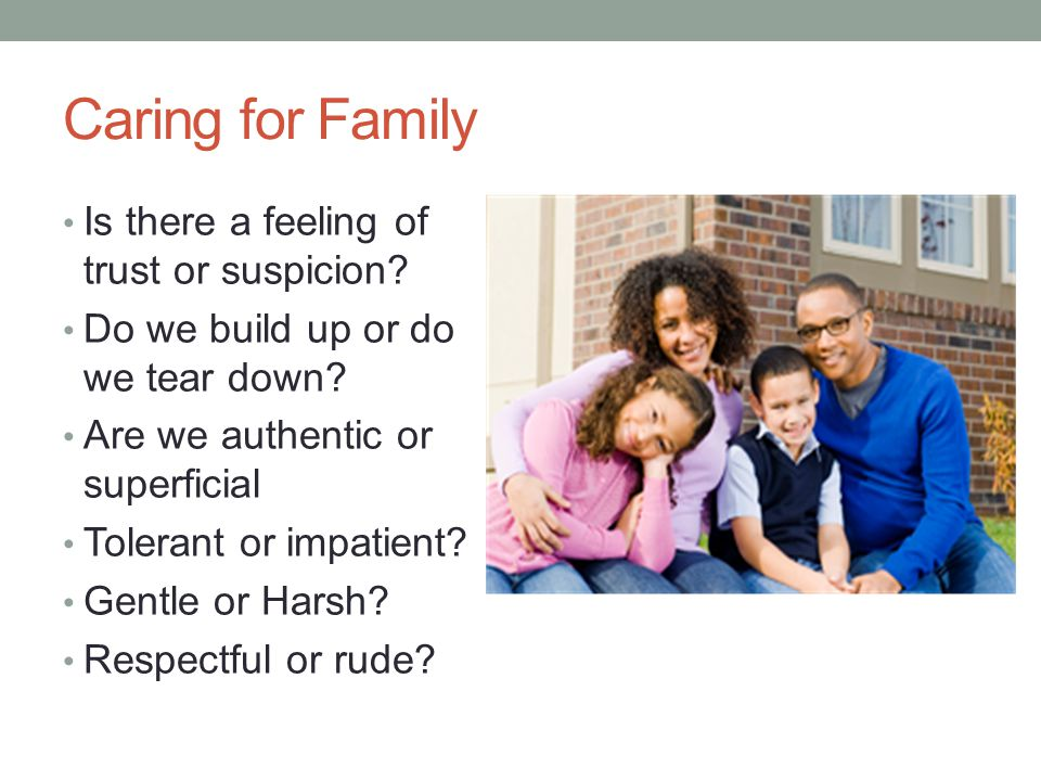 Caring for Family Is there a feeling of trust or suspicion.