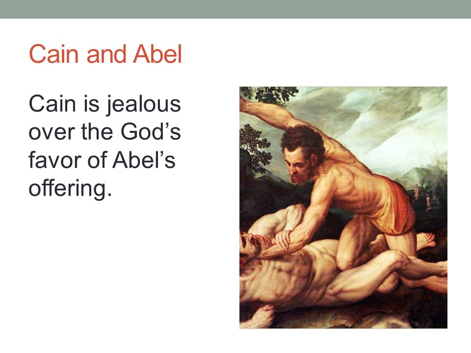 Cain and Abel Cain is jealous over the God's favor of Abel's offering.