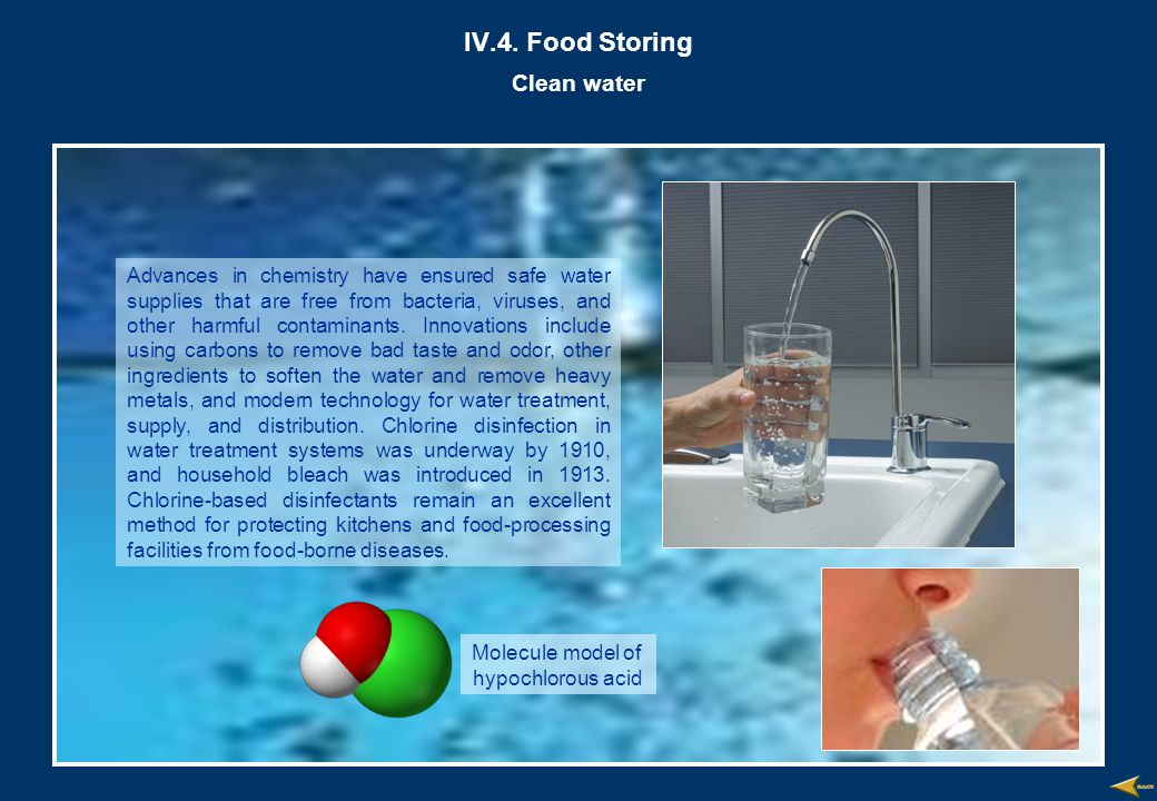 IV.4. Food Storing Clean water Advances in chemistry have ensured safe water supplies that are free from bacteria, viruses, and other harmful contamin