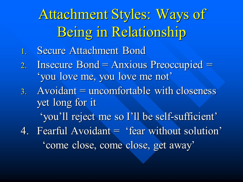 Attachment Styles: Ways of Being in Relationship 1.
