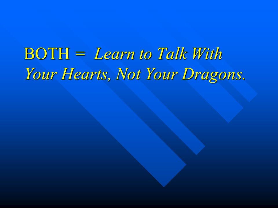 BOTH = Learn to Talk With Your Hearts, Not Your Dragons. BOTH = Learn to Talk With Your Hearts, Not Your Dragons.