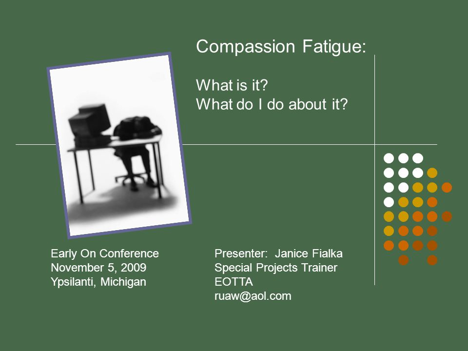 Compassion Fatigue: What is it. What do I do about it.