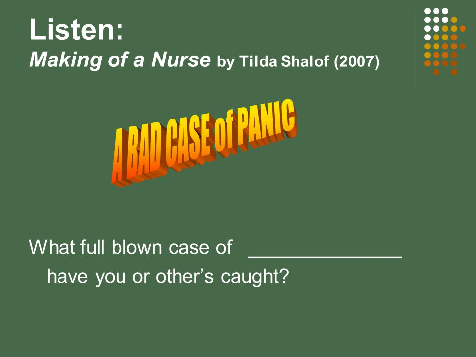 Listen: Making of a Nurse by Tilda Shalof (2007) What full blown case of ______________ have you or other's caught