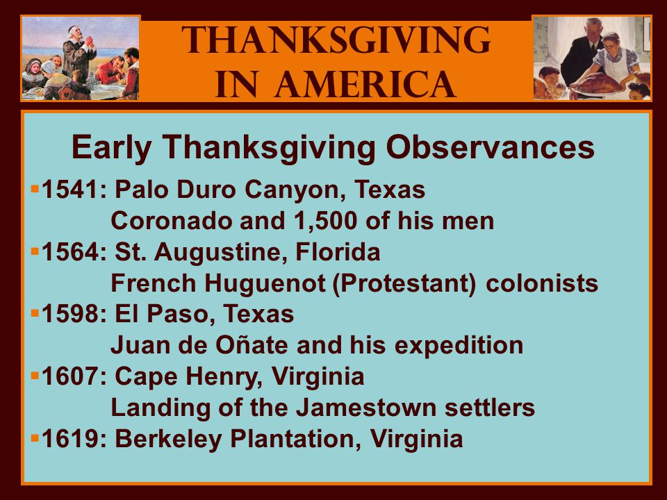 Thanksgiving in America  1541: Palo Duro Canyon, Texas Coronado and 1,500 of his men  1564: St. Augustine, Florida French Huguenot (Protestant) colo