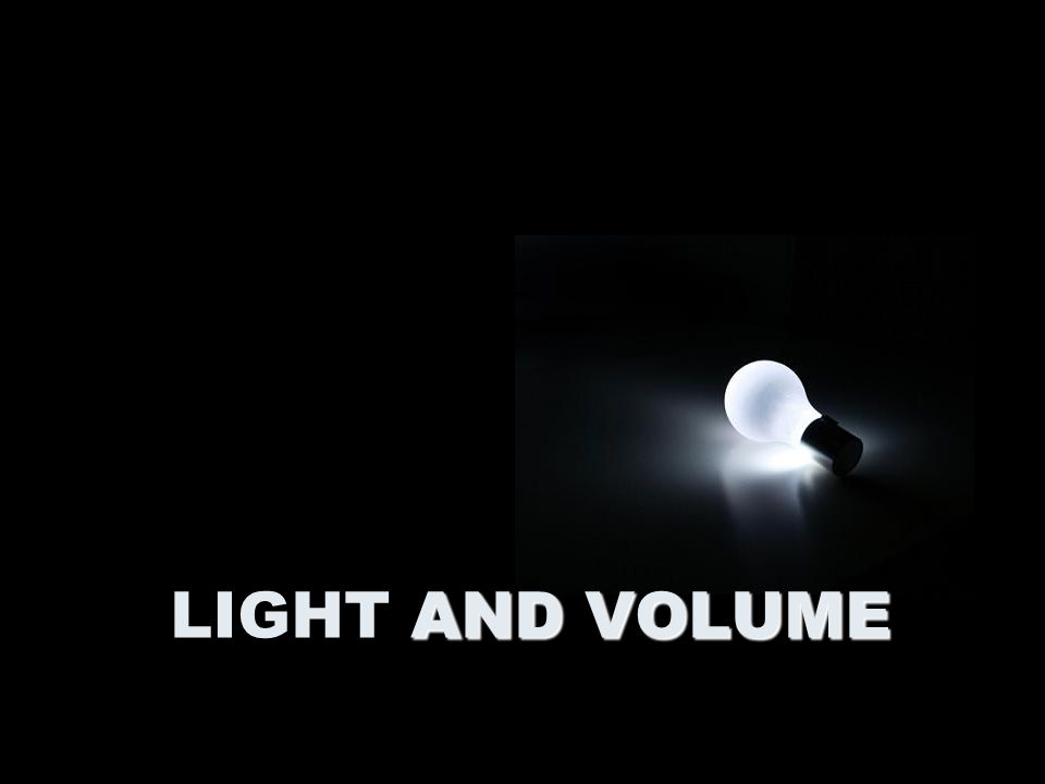AND VOLUME LIGHT AND VOLUME