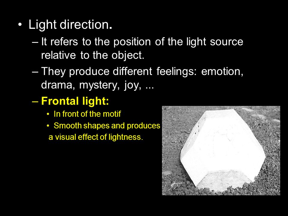 Light direction. –It refers to the position of the light source relative to the object.